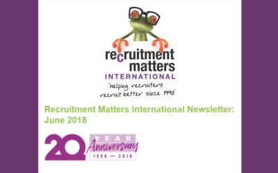 Recruitment Matters International Newsletter: July 2018